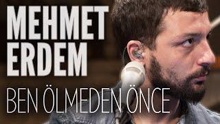 Download Lagu Mehmet Erdem - Ben Ölmeden Önce (JoyTurk Akustik) Mp3