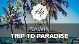 Dawin - Trip To Paradise Video