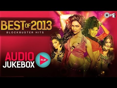 Best of 2013 Hindi Song Collection – Blockbuster Hits | Audio Jukebox