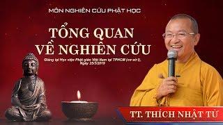 Phương pháp nghiên cứu Phật học- Bài 1: Tổng quan về nghiên cứu Phật học - TT. Thích Nhật Từ