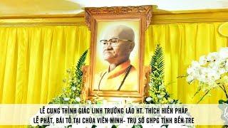 Lễ cung thỉnh giác linh Trưởng lão Hoà thượng THÍCH HIỂN PHÁP lễ Phật, bái Tổ tại Chùa Viên Minh