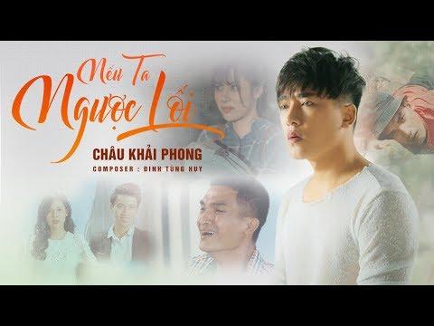 Nếu Ta Ngược Lối | Châu Khải Phong, Mạc Văn Khoa | Official Music Video - Thời lượng: 10 phút.