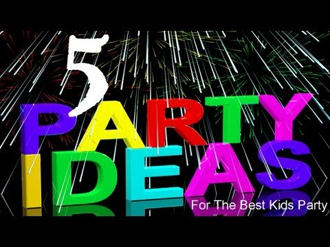 5 Birthday Party Ideas for the Best Kids Party