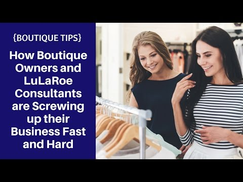 {BOUTIQUE TIPS} How Boutique Owners & LuLaRoe Consultants are Screwing up their Business