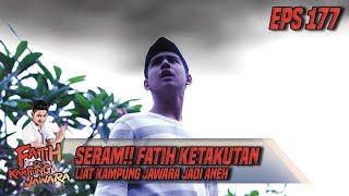 Seram!! Fatih Ketakutan Liat Kampung Jawara Jadi Aneh - Fatih Di Kampung Jawara Eps 177