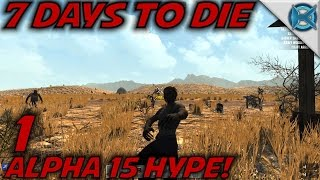 7 Days to Die (w/Giveaway!)-Ep. 1- ALPHA 15 HYPE! -Let's Play 7 Days to Die Gameplay- Alpha 15 (S15)