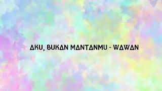 Aku, bukan mantanmu - Wawan D'cozt (LIRIK VIDEO)