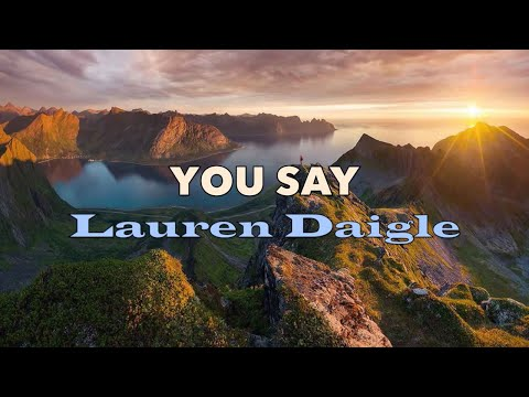 You Say - Lauren Daigle - With Lyrics Mp3