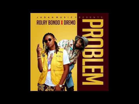 Rolay Bondo - Problem (X Dremo) [Official Audio]