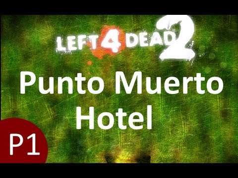 Left 4 Dead 2 Walkthrough - Punto Muerto - Hotel [Parte 1/2]