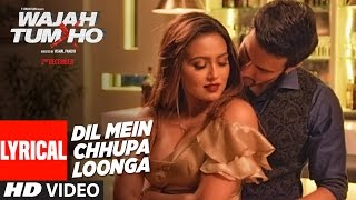 Dil Mein Chhupa Loonga Lyrical Video Wajah Tum Ho