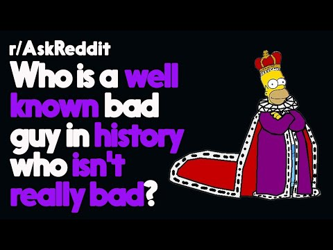 Who is the bad guy in history who isn't really bad? r/AskReddit Reddit Stories  | Top Posts