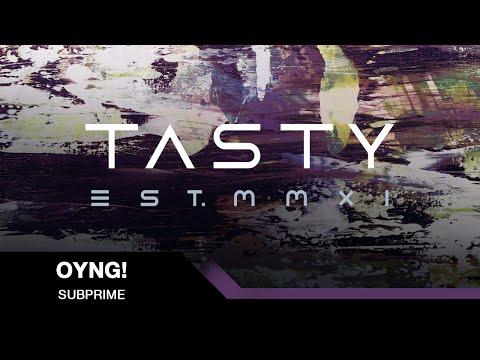 OYNG! - Subprime [Tasty Release]