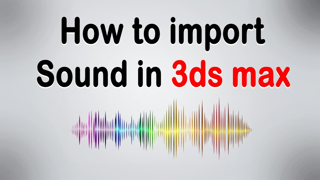 video/importing sound 3ds max tutorial