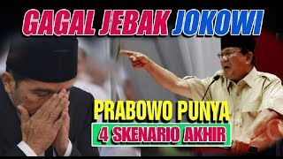 Video GAGAL JEBAK JOKOWI PRABOWO PUNYA 4 SKENARRIO AKHIR MP3, 3GP, MP4, WEBM, AVI, FLV April 2019