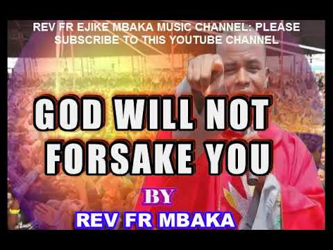 Rev Fr Mbaka - God Will Not Forsake You - Latest Rev Fr Mbaka Nigeria Gospel Video