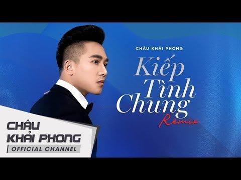Kiếp Tình Chung Remix | Châu Khải Phong - Thời lượng: 4 phút, 46 giây.