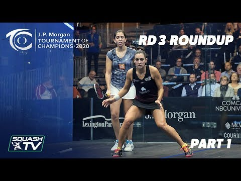 Squash: J.P. Morgan Tournament of Champions 2020 - Women's Rd 3 Roundup [Pt.1]