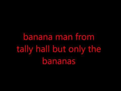 banana man from tally hall but only the bananas