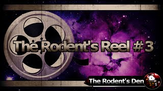 The Rodent's Reel  3, Come Check Out The Action!