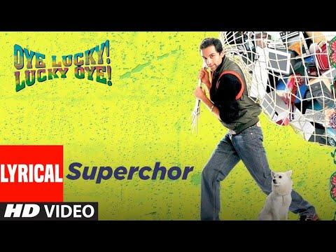 Superchor Lyrical   Oye Lucky Lucky Oye   Abhay Deol, Paresh Rawal, Neetu Chandra   Dilbahar