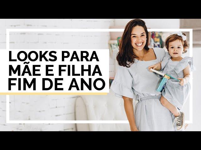 Looks para FIM DE ANO - Mãe e Filha - Closet da Mari