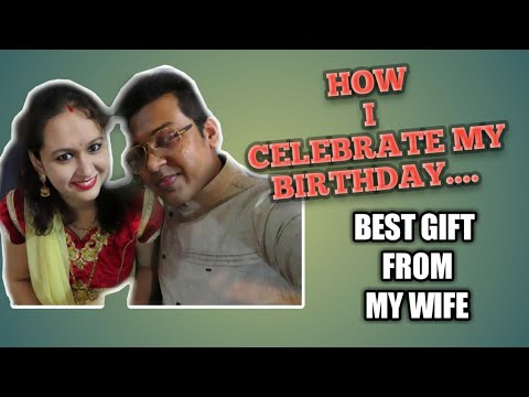 How I celebrate my birthday || Best gift from my wife || vlog#60