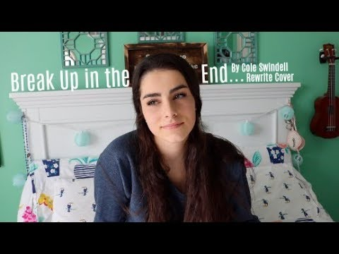 Break Up In The End By Cole Swindell || Rewrite Cover (Girl's Response)