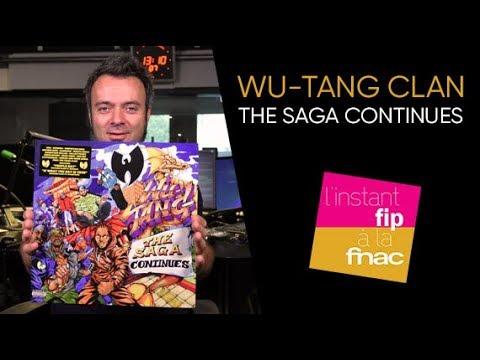 """L'instant Fip à la Fnac : """"The Saga Continues"""" du Wu-Tang Clan"""