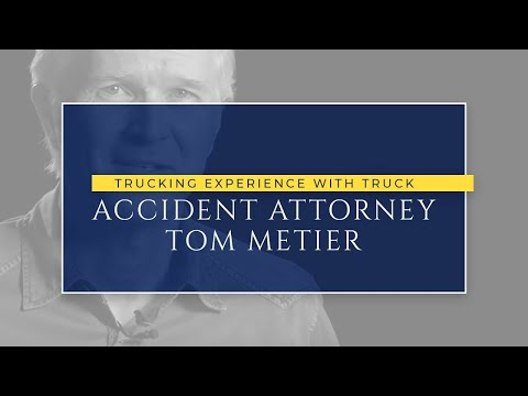 Trucking Experience with Truck Accident Attorney Tom Metier