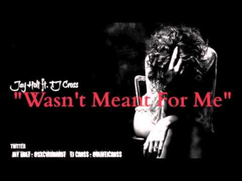 Jay Holt ft. TJ Cross - Wasn't Meant For Me [Prod. Louis Rose]