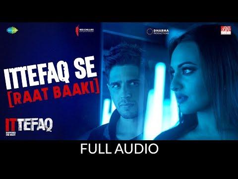 Ittefaq se (Raat Baaki) | Ittefaq | Full Audio | Sidharth Malhotra | Sonakshi Sinha | Akshaye Khanna