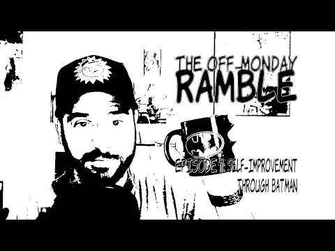 Self-Improvement Through Batman – The Off-Monday Ramble Episode 11