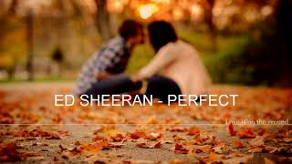 Ed Sheeran - Perfect Ed Sheeran - Perfect (lyric) All credit and all rights belong to the Script and their respective partners. i do not ...