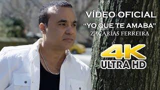 Zacarías Ferreira – Yo Que Te Amaba