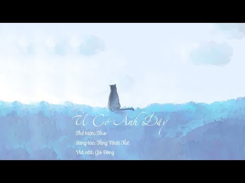 [Lyrics] Ừ Có Anh Đây - Tino - Thời lượng: 6:06.