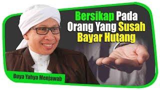 Video Bersikap Pada Orang Yang Susah Bayar Hutang - Buya Yahya Menjawab MP3, 3GP, MP4, WEBM, AVI, FLV Mei 2019