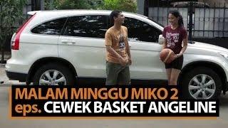 Video Malam Minggu Miko 2 - Cewek Basket Angeline MP3, 3GP, MP4, WEBM, AVI, FLV Desember 2018