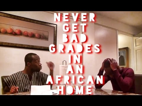 Never Get Bad Grades In An African Home