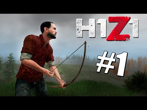 H1Z1 - НАЧАЛО ВЫЖИВАНИЯ! #1