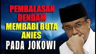 Video PEMBALASAN DENDAM MEMBABI BUTA ANIES BASWEADN PADA JOKOWI MP3, 3GP, MP4, WEBM, AVI, FLV September 2018