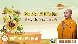 Đời Còn Gì Đâu Em KT09 English Sub (If So, What's Left In Life) - Thầy Thích Phước Tiến
