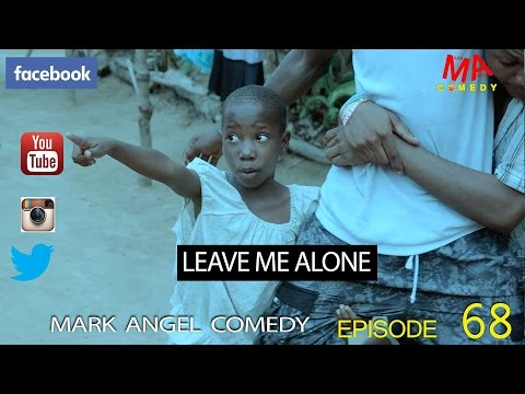 LEAVE ME ALONE (Mark Angel Comedy) (Episode 68)