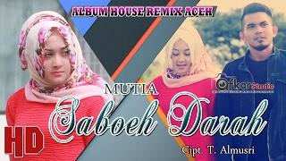 MUTIA - SABOEH DARAH ( Album House Remix Saboh Hate ) HD Video Quality 2017