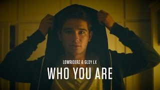 Lowriderz & GLDY LX Who You Are music videos 2016 electronic