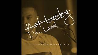 Jonathan McReynolds - Not Lucky, I'm Loved (AUDIO ONLY)