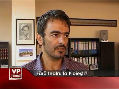 Fără teatru la Ploiești?