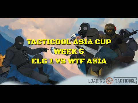 Tacticool Asia Cup Week 5: Elg 1 Vs Wtf!!