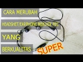 Cara Membuat Mic dari Earphone/Headset