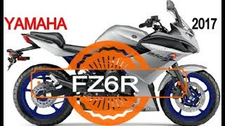 1. AMAZING! 2017 Yamaha FZ6R Specifications